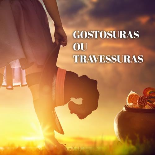 GOSTOSURAS OU TRAVESSURAS ?